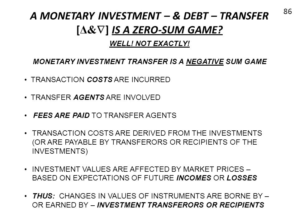 A MONETARY INVESTMENT – & DEBT – TRANSFER [Δ&] IS A ZERO-SUM GAME